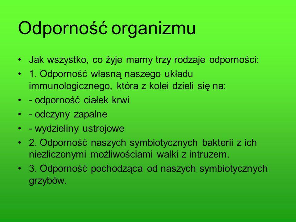 Odporność organizmu Jak wszystko, co żyje mamy trzy rodzaje odporności: