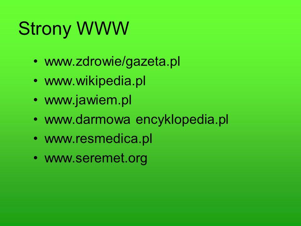 Strony WWW www.zdrowie/gazeta.pl www.wikipedia.pl www.jawiem.pl