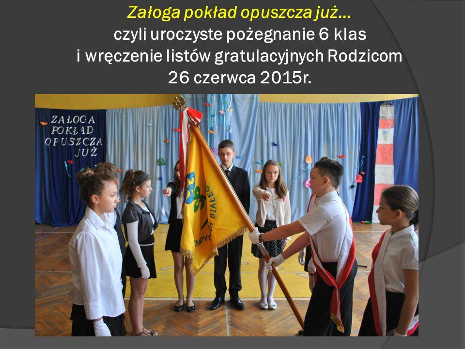 Załoga pokład opuszcza już… czyli uroczyste pożegnanie 6 klas i wręczenie listów gratulacyjnych Rodzicom 26 czerwca 2015r.