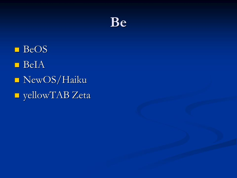 Be BeOS BeIA NewOS/Haiku yellowTAB Zeta