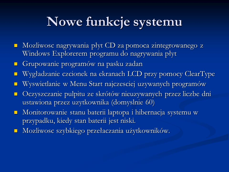 Nowe funkcje systemu Mozliwosc nagrywania płyt CD za pomoca zintegrowanego z Windows Explorerem programu do nagrywania płyt.