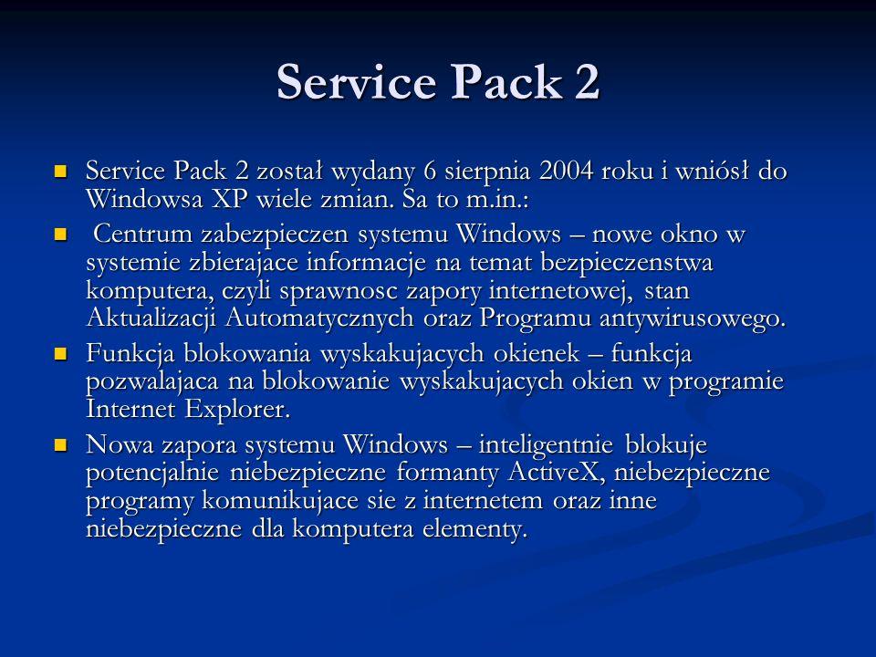Service Pack 2 Service Pack 2 został wydany 6 sierpnia 2004 roku i wniósł do Windowsa XP wiele zmian. Sa to m.in.: