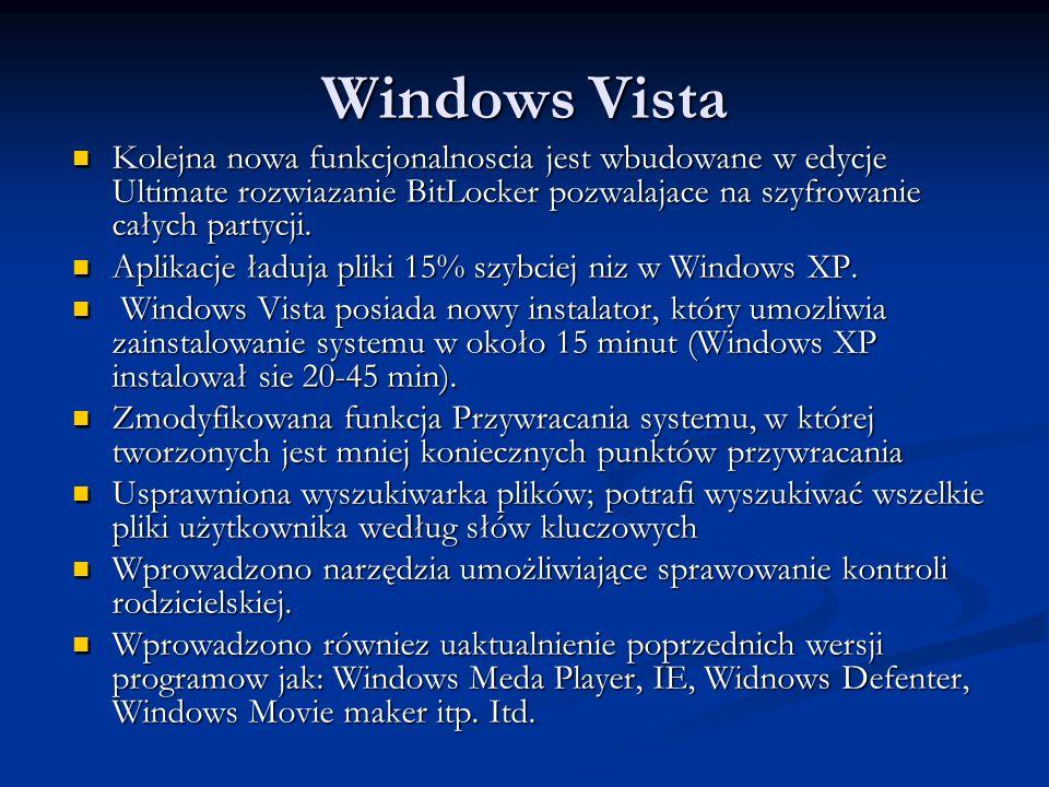 Windows Vista Kolejna nowa funkcjonalnoscia jest wbudowane w edycje Ultimate rozwiazanie BitLocker pozwalajace na szyfrowanie całych partycji.