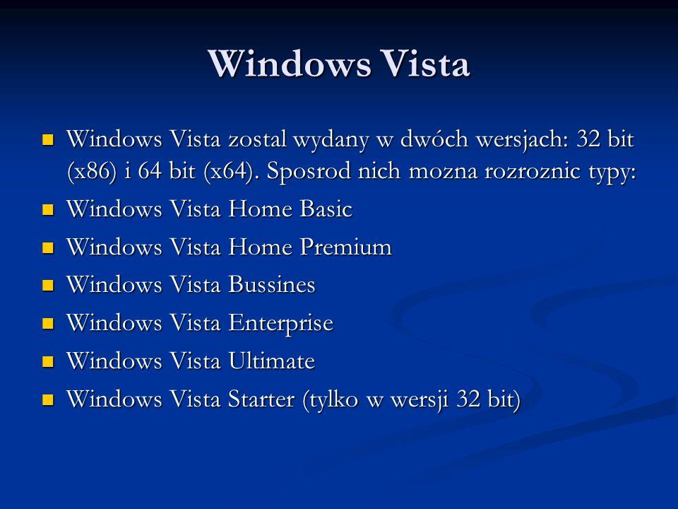 Windows Vista Windows Vista zostal wydany w dwóch wersjach: 32 bit (x86) i 64 bit (x64). Sposrod nich mozna rozroznic typy: