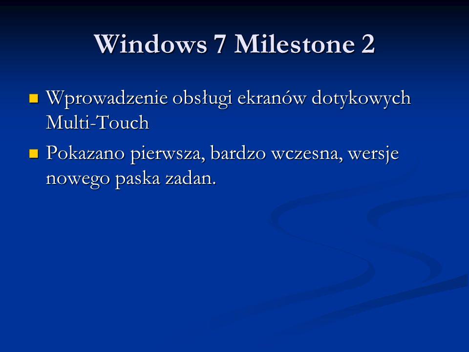 Windows 7 Milestone 2 Wprowadzenie obsługi ekranów dotykowych Multi-Touch.