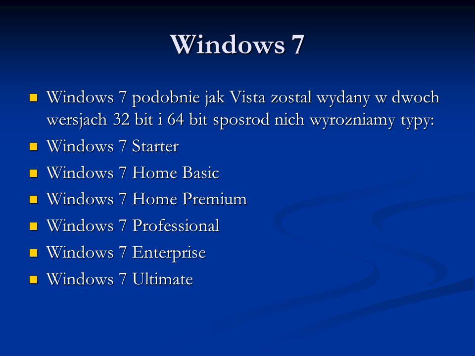 Windows 7 Windows 7 podobnie jak Vista zostal wydany w dwoch wersjach 32 bit i 64 bit sposrod nich wyrozniamy typy: