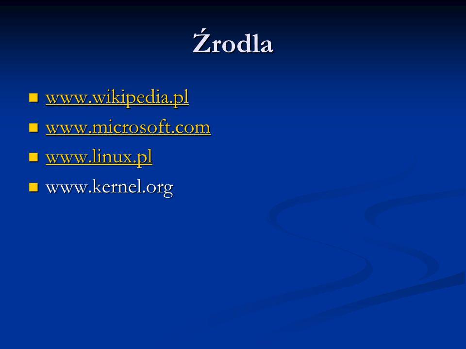 Źrodla www.wikipedia.pl www.microsoft.com www.linux.pl www.kernel.org
