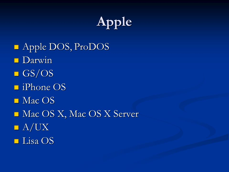 Apple Apple DOS, ProDOS Darwin GS/OS iPhone OS Mac OS