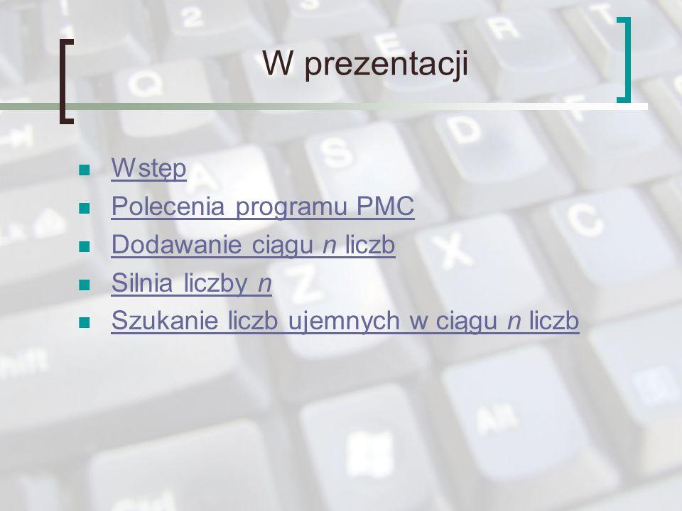 W prezentacji Wstęp Polecenia programu PMC Dodawanie ciągu n liczb
