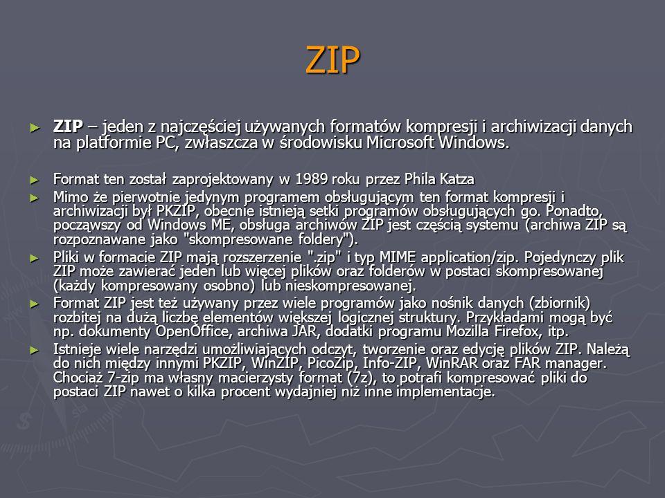 ZIP ZIP – jeden z najczęściej używanych formatów kompresji i archiwizacji danych na platformie PC, zwłaszcza w środowisku Microsoft Windows.