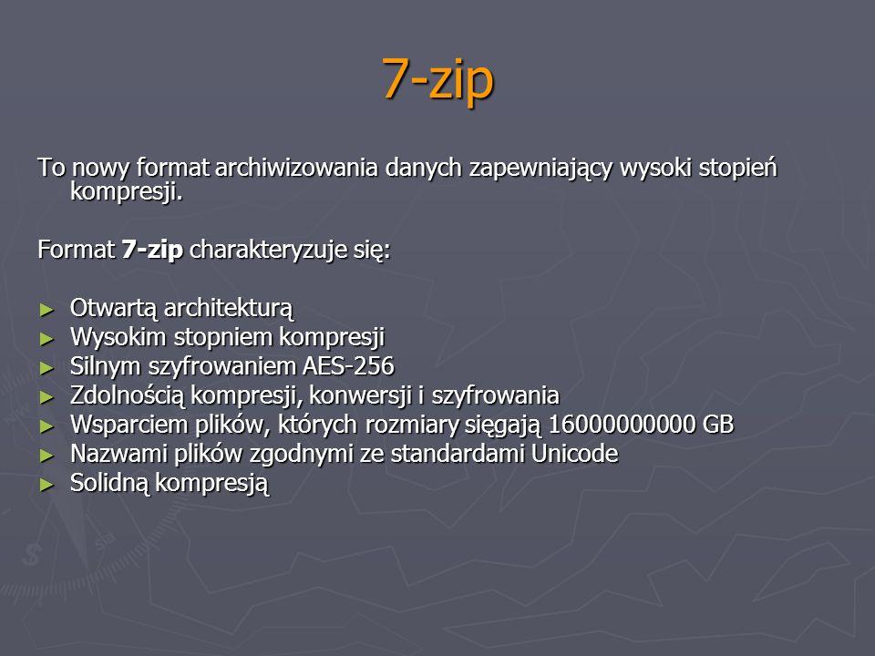 7-zipTo nowy format archiwizowania danych zapewniający wysoki stopień kompresji. Format 7-zip charakteryzuje się: