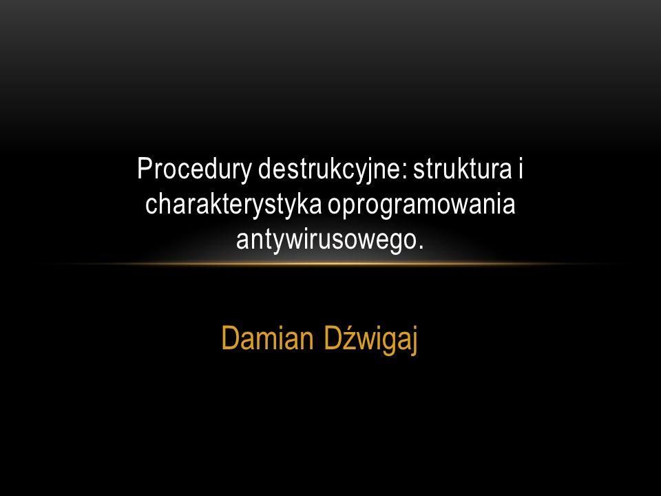 Procedury destrukcyjne: struktura i charakterystyka oprogramowania antywirusowego.