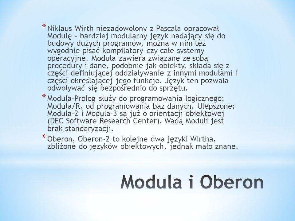Niklaus Wirth niezadowolony z Pascala opracował Modulę - bardziej modularny język nadający się do budowy dużych programów, można w nim też wygodnie pisać kompilatory czy całe systemy operacyjne. Modula zawiera związane ze sobą procedury i dane, podobnie jak obiekty, składa się z części definiującej oddziaływanie z innymi modułami i części określającej jego funkcje. Język ten pozwala odwoływać się bezpośrednio do sprzętu.