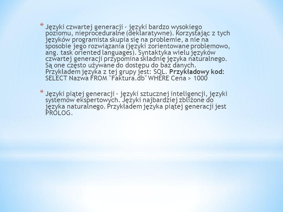 Języki czwartej generacji - języki bardzo wysokiego poziomu, nieproceduralne (deklaratywne). Korzystając z tych języków programista skupia się na problemie, a nie na sposobie jego rozwiązania (języki zorientowane problemowo, ang. task oriented languages). Syntaktyka wielu języków czwartej generacji przypomina składnię języka naturalnego. Są one często używane do dostępu do baz danych. Przykładem języka z tej grupy jest: SQL. Przykładowy kod: SELECT Nazwa FROM Faktura.db WHERE Cena > 1000