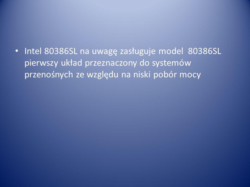 Intel 80386SL na uwagę zasługuje model 80386SL pierwszy układ przeznaczony do systemów przenośnych ze względu na niski pobór mocy