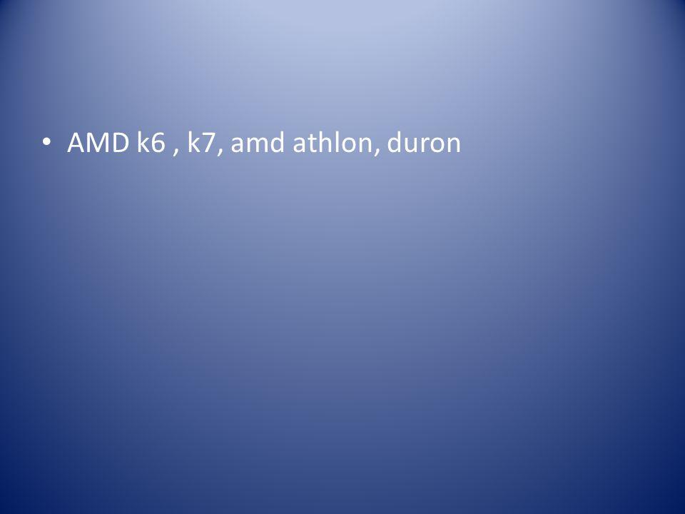 AMD k6 , k7, amd athlon, duron
