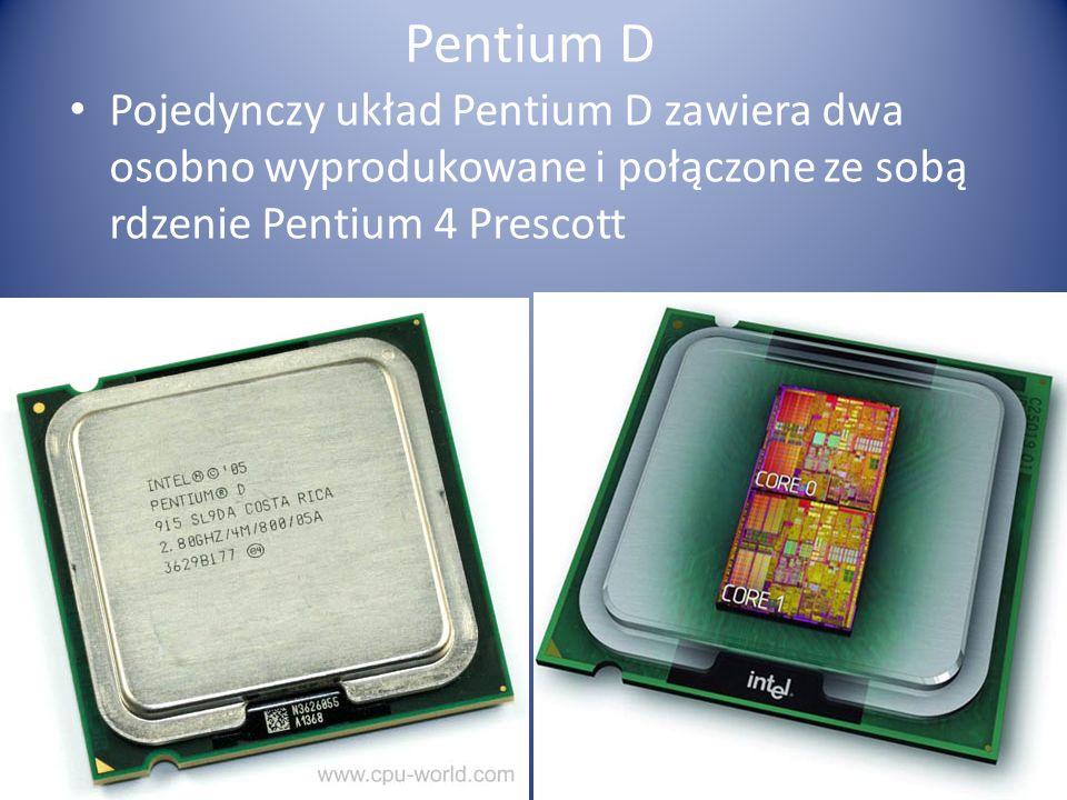 Pentium D Pojedynczy układ Pentium D zawiera dwa osobno wyprodukowane i połączone ze sobą rdzenie Pentium 4 Prescott.