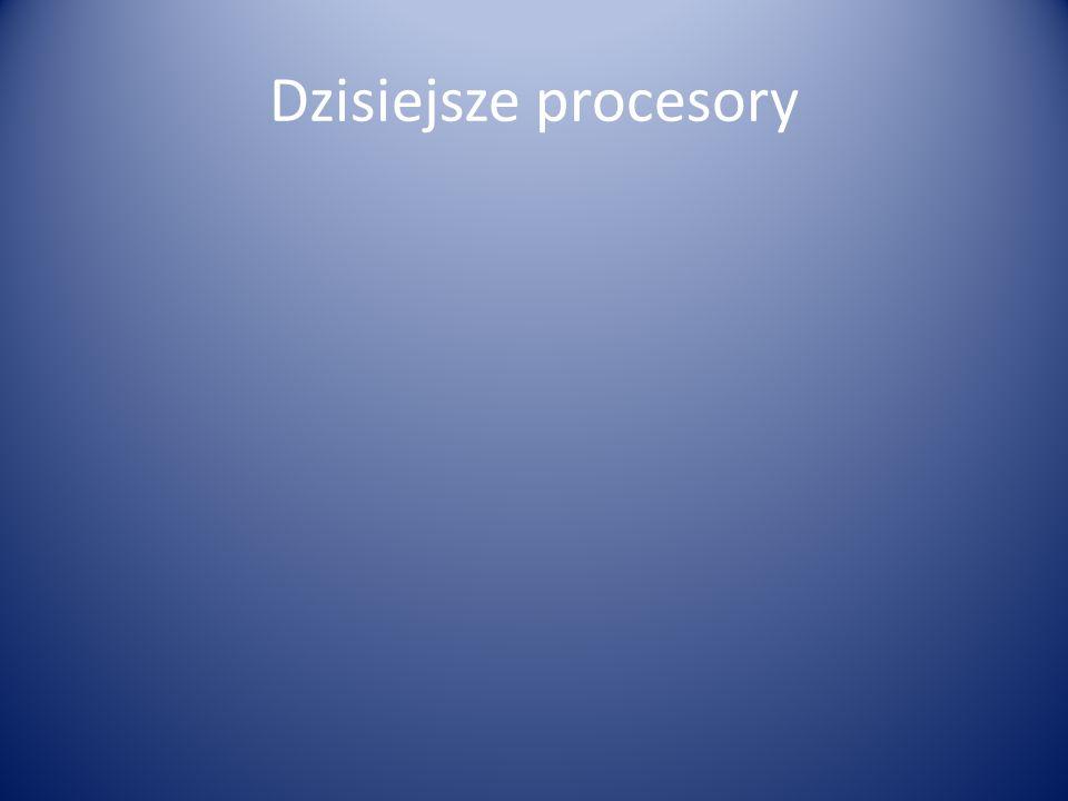 Dzisiejsze procesory