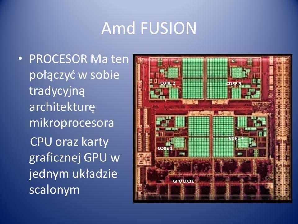 Amd FUSION PROCESOR Ma ten połączyć w sobie tradycyjną architekturę mikroprocesora CPU oraz karty graficznej GPU w jednym układzie scalonym