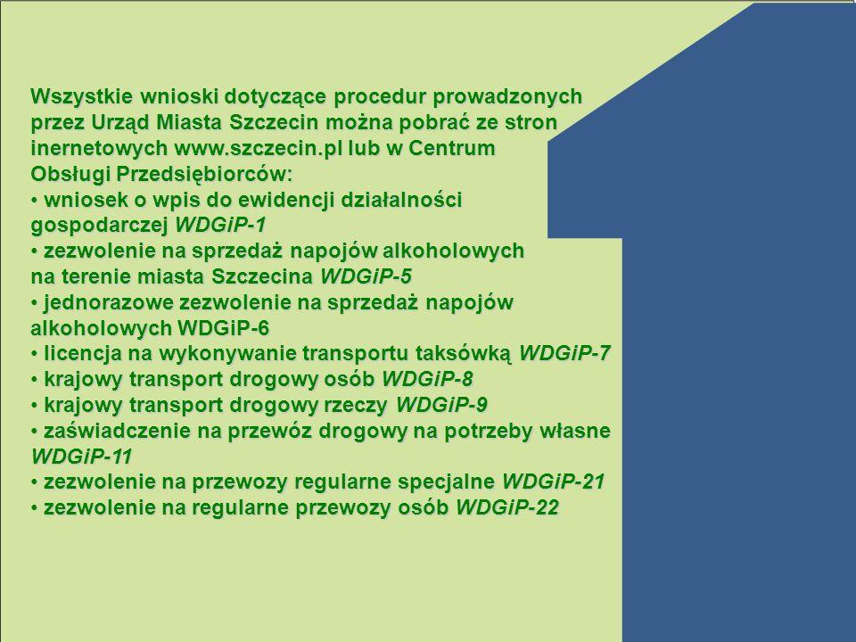 Wszystkie wnioski dotyczące procedur prowadzonych przez Urząd Miasta Szczecin można pobrać ze stron inernetowych www.szczecin.pl lub w Centrum Obsługi Przedsiębiorców: