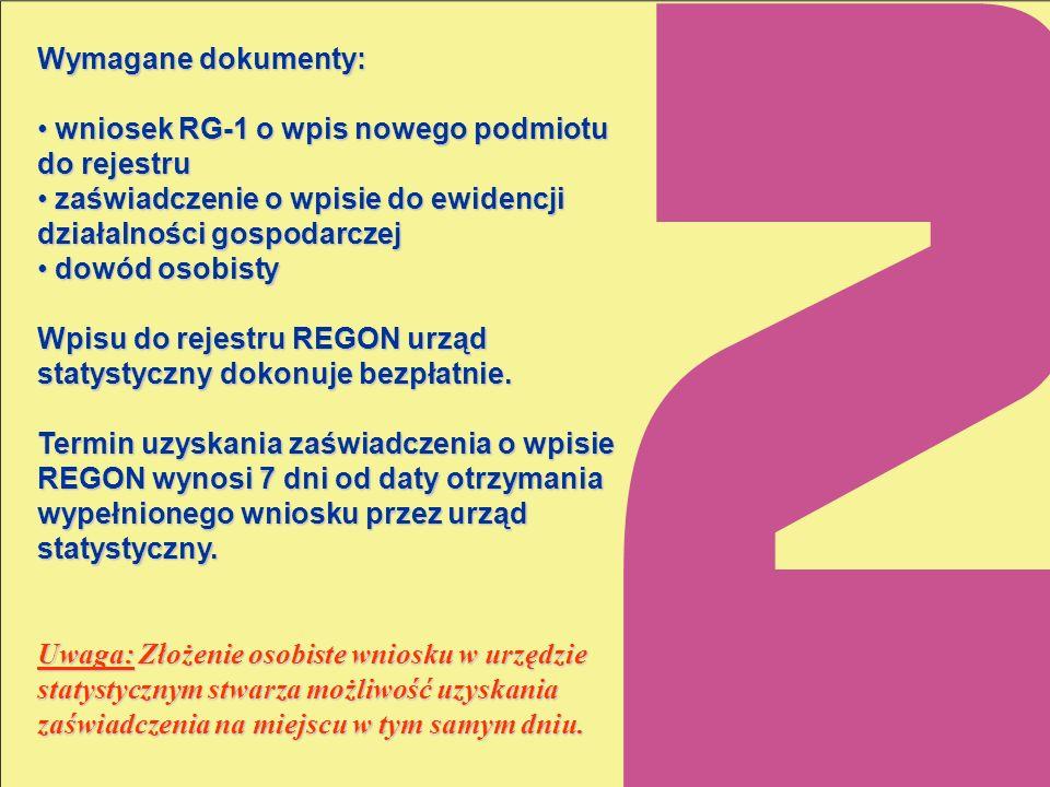 Wymagane dokumenty: wniosek RG-1 o wpis nowego podmiotu do rejestru. zaświadczenie o wpisie do ewidencji działalności gospodarczej.
