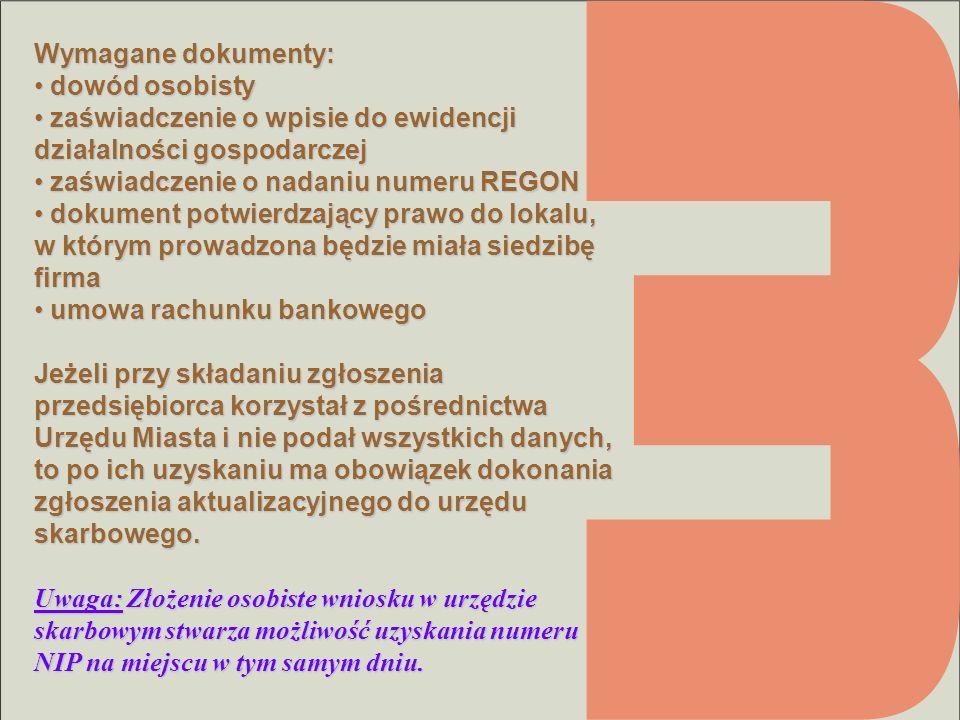 Wymagane dokumenty: dowód osobisty. zaświadczenie o wpisie do ewidencji działalności gospodarczej.