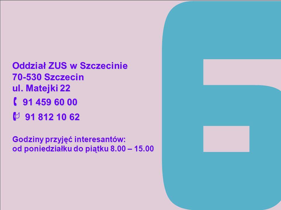  91 459 60 00  91 812 10 62 Oddział ZUS w Szczecinie