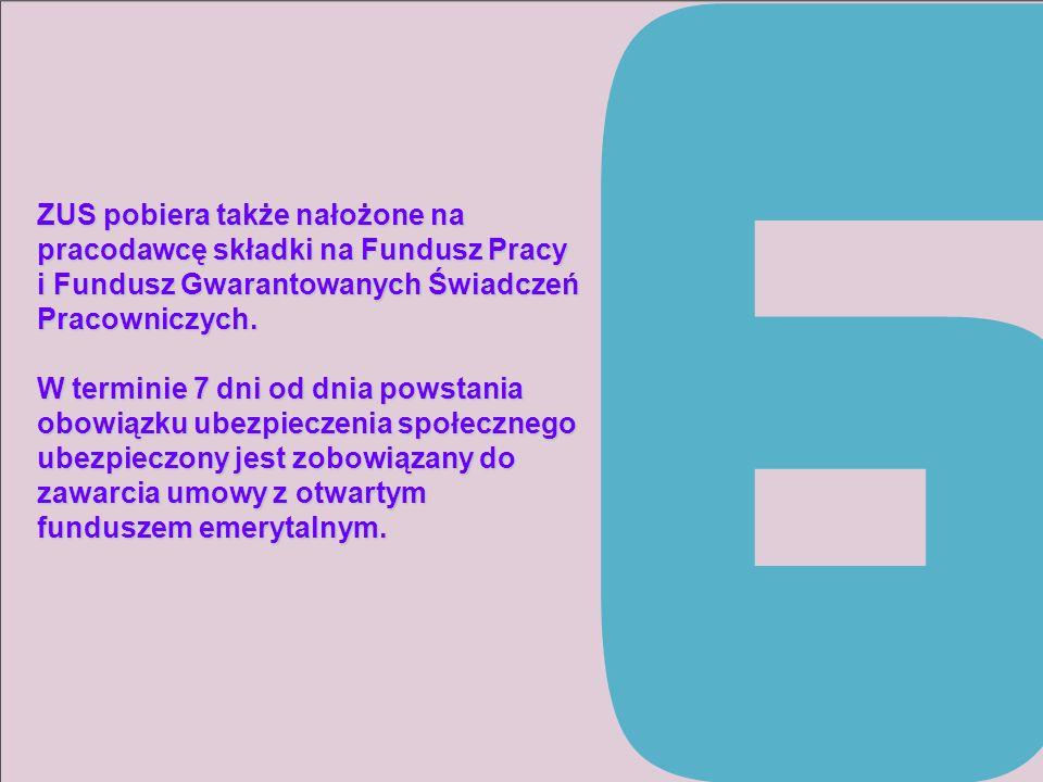 ZUS pobiera także nałożone na pracodawcę składki na Fundusz Pracy i Fundusz Gwarantowanych Świadczeń Pracowniczych.