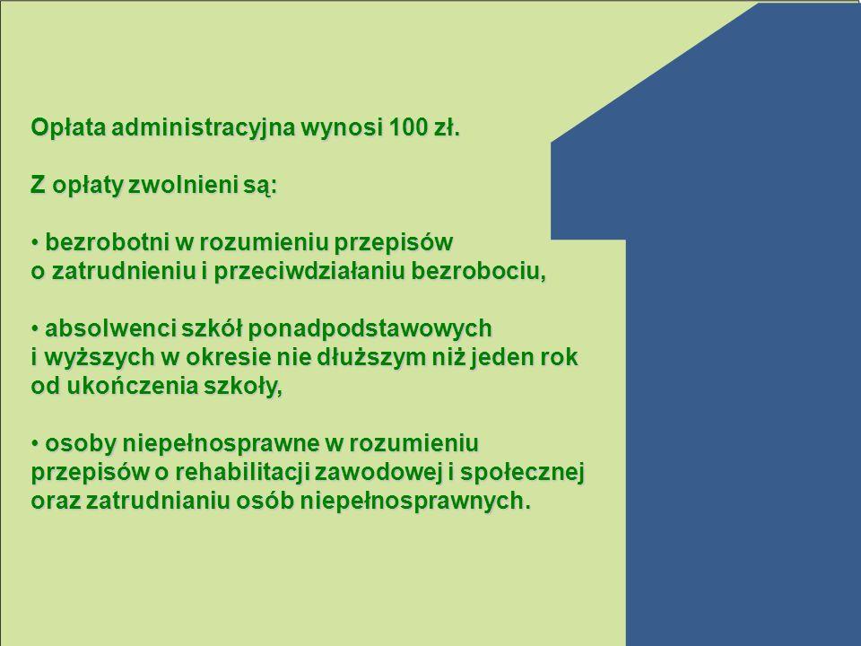 Opłata administracyjna wynosi 100 zł.