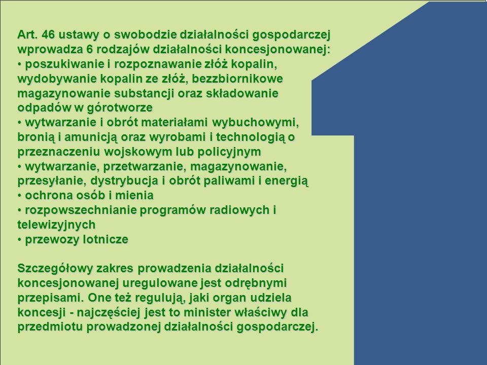 Art. 46 ustawy o swobodzie działalności gospodarczej wprowadza 6 rodzajów działalności koncesjonowanej: