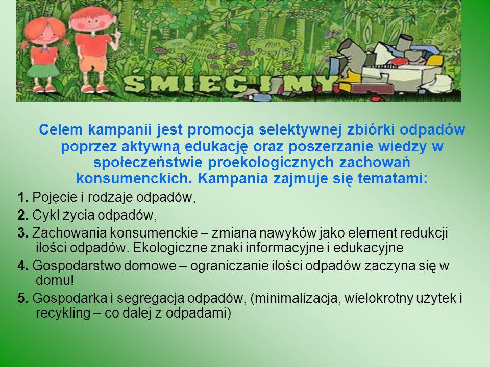 Celem kampanii jest promocja selektywnej zbiórki odpadów poprzez aktywną edukację oraz poszerzanie wiedzy w społeczeństwie proekologicznych zachowań konsumenckich. Kampania zajmuje się tematami:
