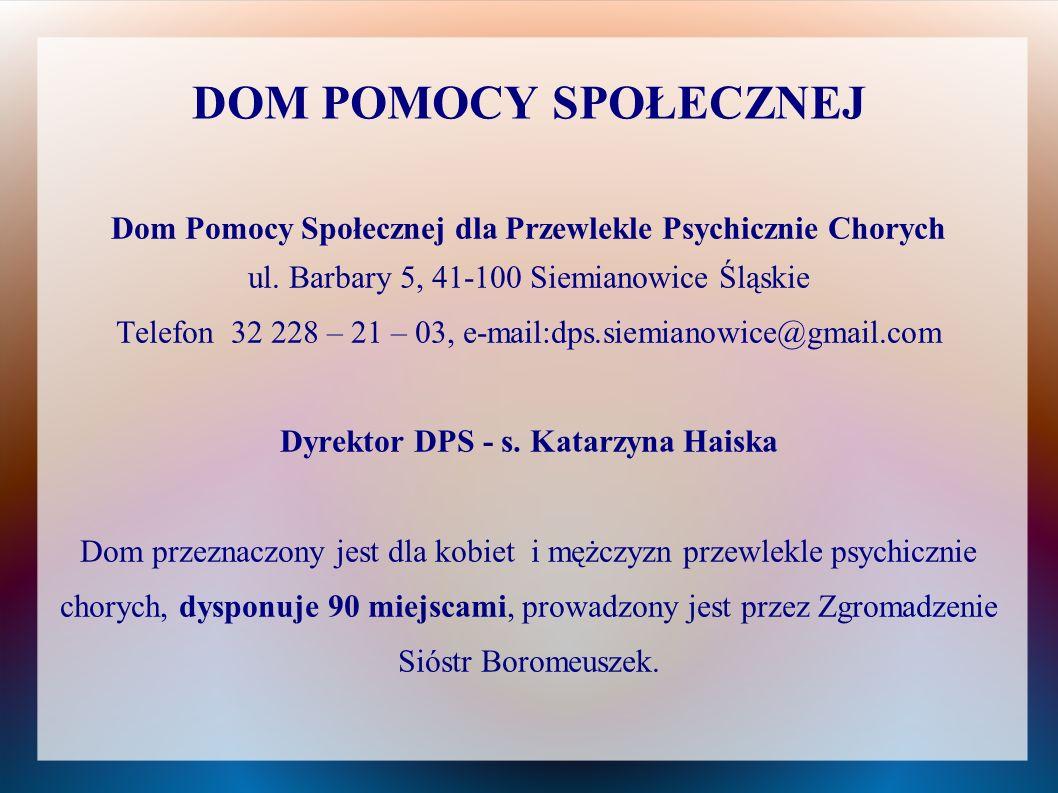 DOM POMOCY SPOŁECZNEJ Dom Pomocy Społecznej dla Przewlekle Psychicznie Chorych. ul. Barbary 5, 41-100 Siemianowice Śląskie.