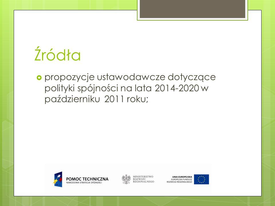 Źródła propozycje ustawodawcze dotyczące polityki spójności na lata 2014-2020 w październiku 2011 roku;