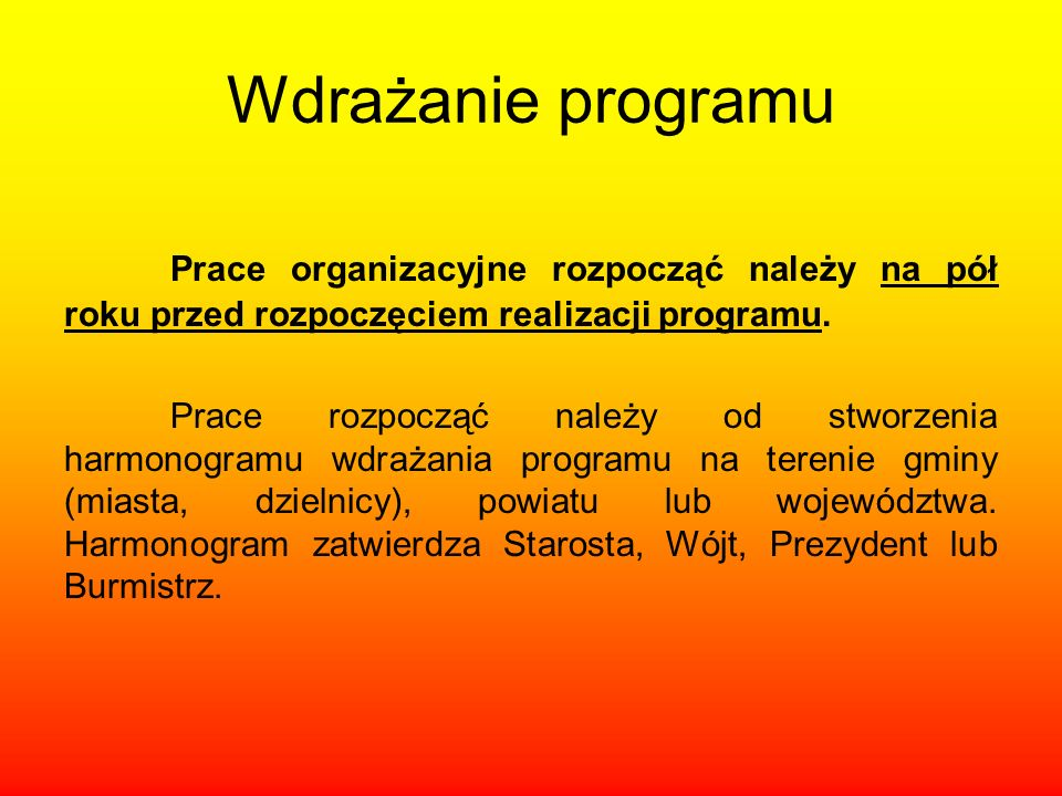 Wdrażanie programuPrace organizacyjne rozpocząć należy na pół roku przed rozpoczęciem realizacji programu.