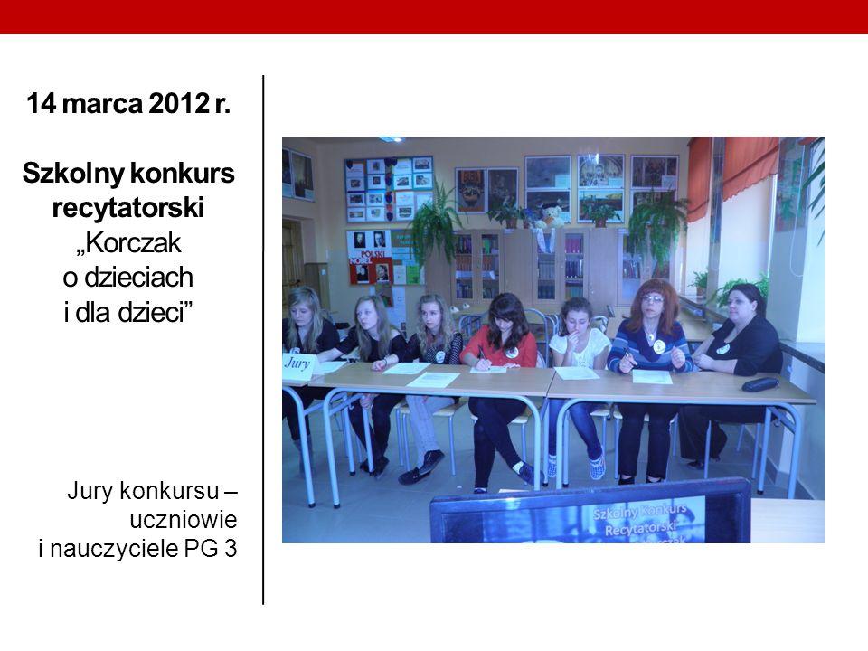 """14 marca 2012 r. Szkolny konkurs recytatorski """"Korczak o dzieciach i dla dzieci"""