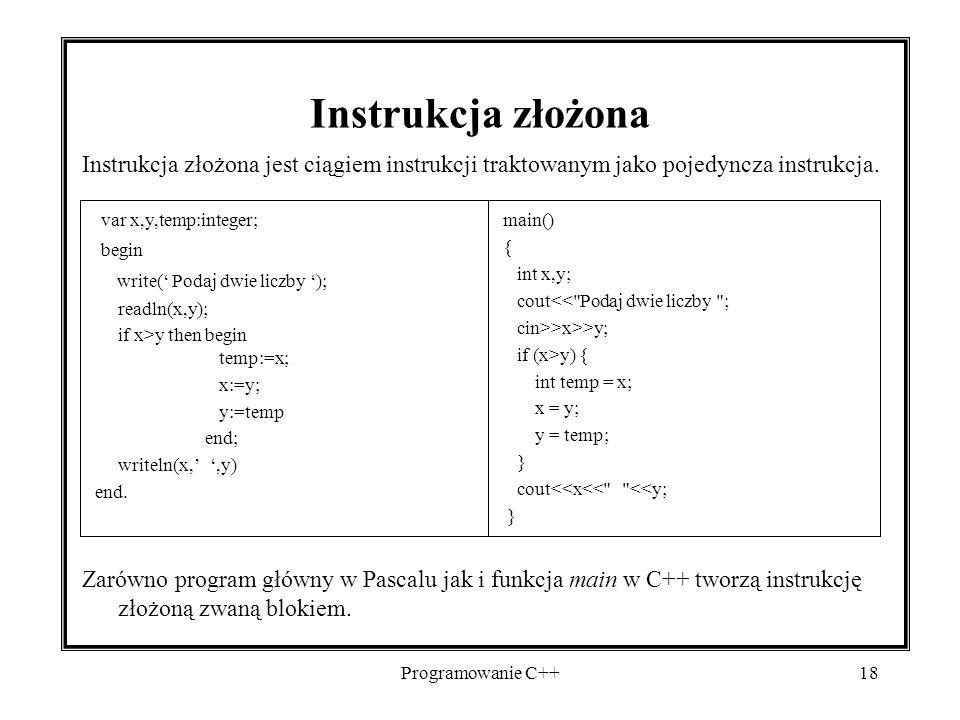 Instrukcja złożona Instrukcja złożona jest ciągiem instrukcji traktowanym jako pojedyncza instrukcja.