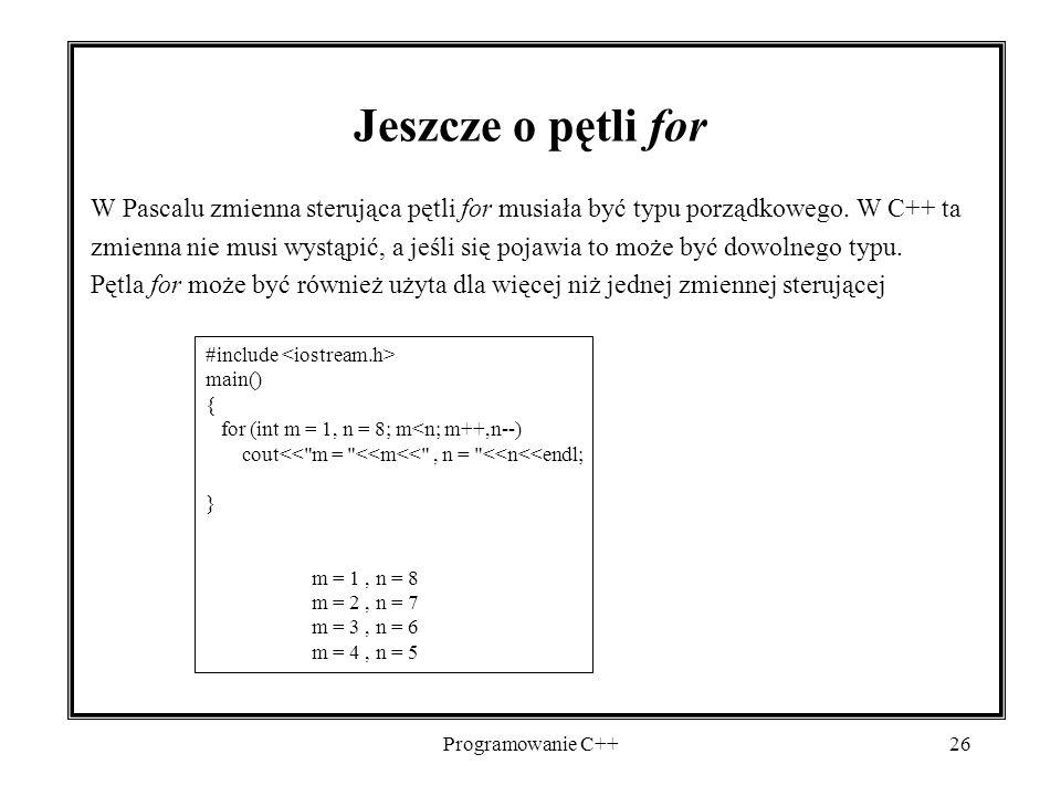 Jeszcze o pętli for W Pascalu zmienna sterująca pętli for musiała być typu porządkowego. W C++ ta.