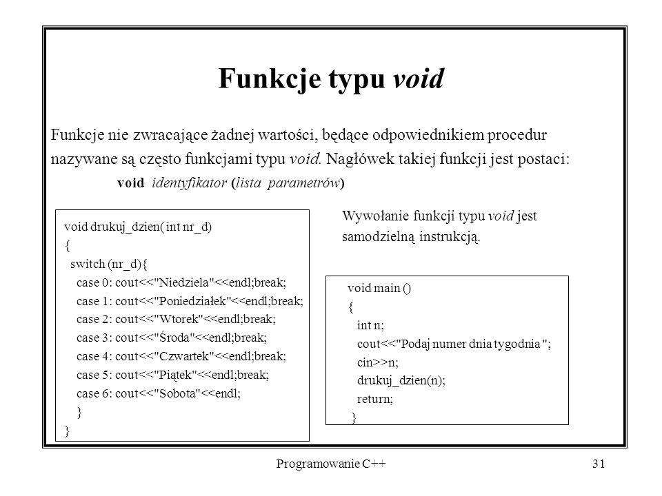 Funkcje typu void Funkcje nie zwracające żadnej wartości, będące odpowiednikiem procedur.