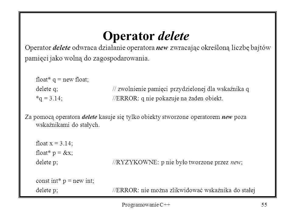 Operator delete Operator delete odwraca działanie operatora new zwracając określoną liczbę bajtów. pamięci jako wolną do zagospodarowania.