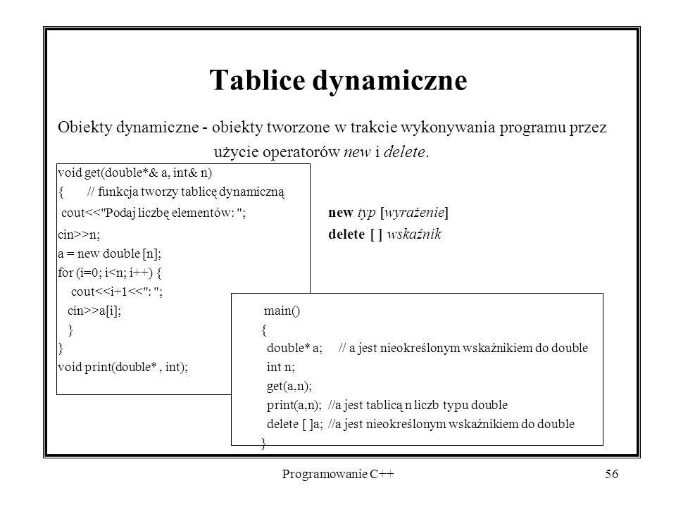 Tablice dynamiczne Obiekty dynamiczne - obiekty tworzone w trakcie wykonywania programu przez. użycie operatorów new i delete.
