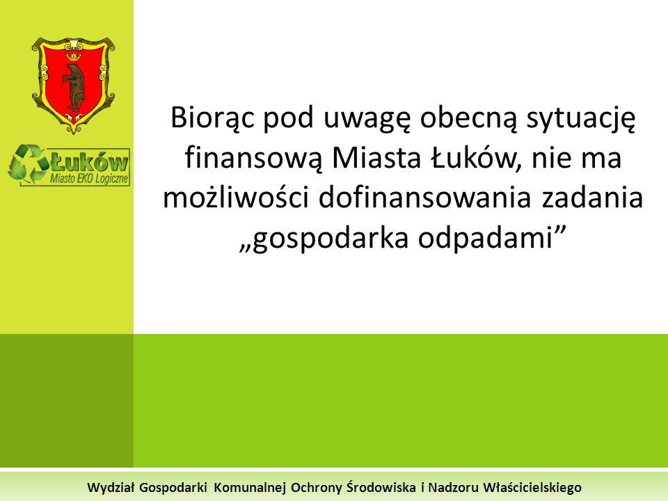 """Biorąc pod uwagę obecną sytuację finansową Miasta Łuków, nie ma możliwości dofinansowania zadania """"gospodarka odpadami"""