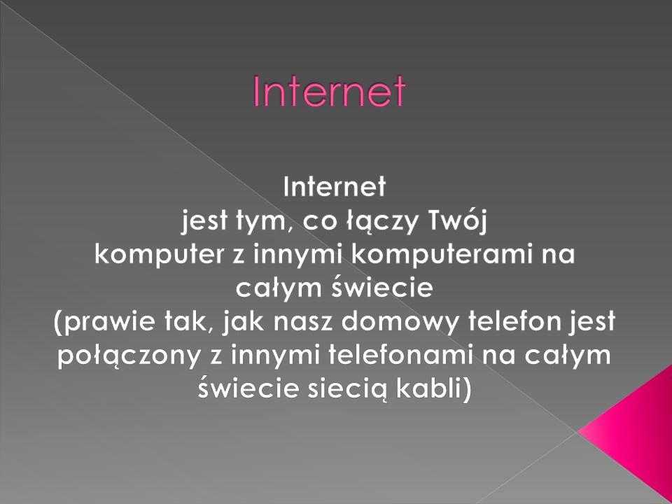Internet Internet jest tym, co łączy Twój