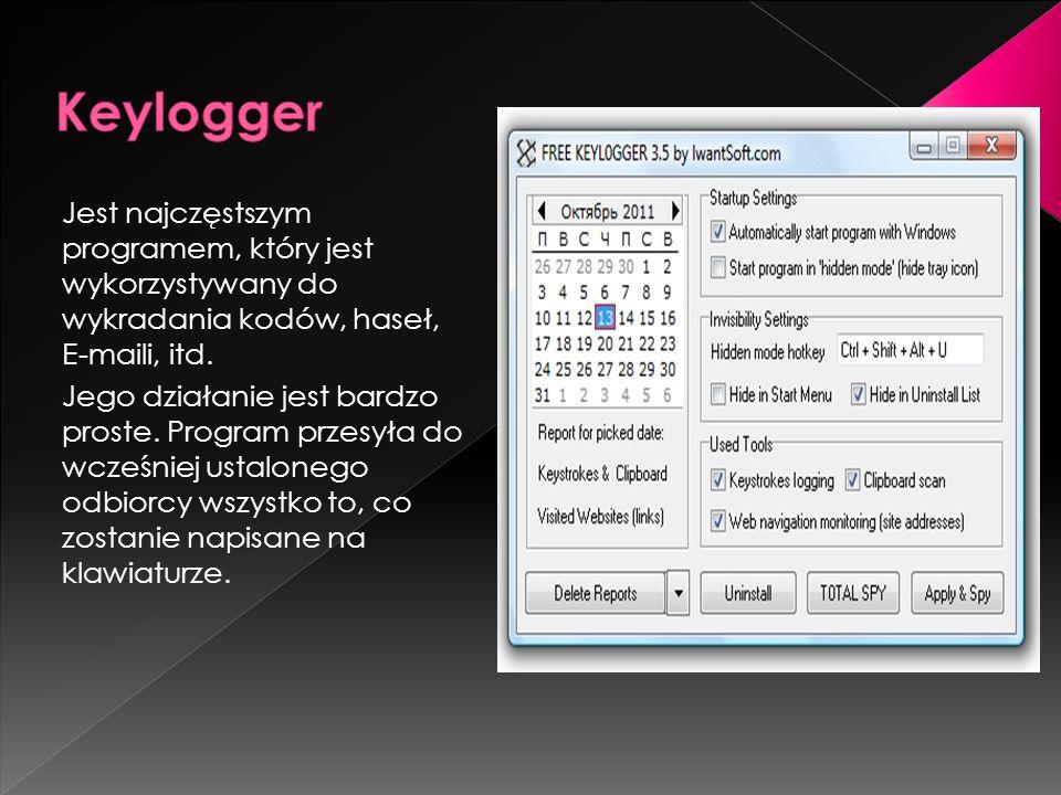 Keylogger Jest najczęstszym programem, który jest wykorzystywany do wykradania kodów, haseł, E-maili, itd.