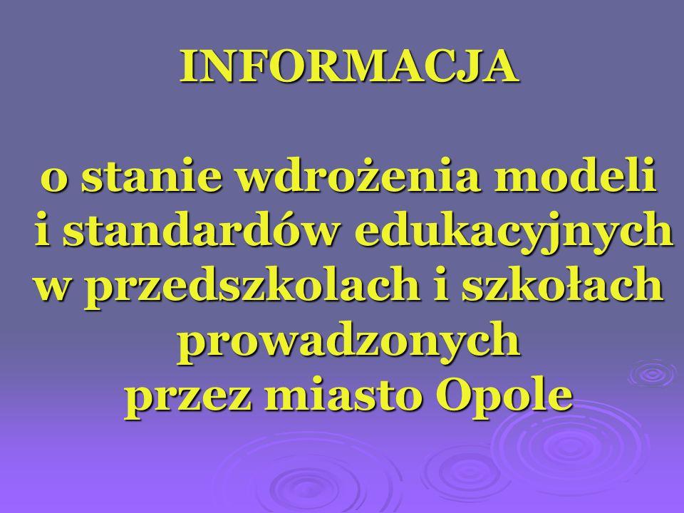 INFORMACJA o stanie wdrożenia modeli i standardów edukacyjnych w przedszkolach i szkołach prowadzonych przez miasto Opole