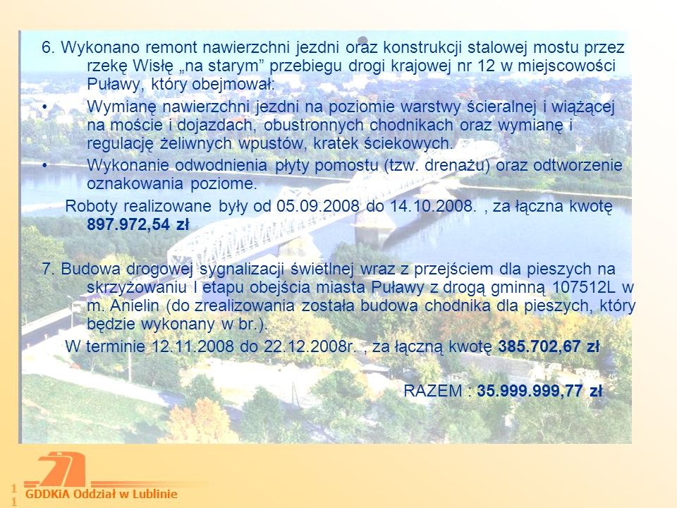 """6. Wykonano remont nawierzchni jezdni oraz konstrukcji stalowej mostu przez rzekę Wisłę """"na starym przebiegu drogi krajowej nr 12 w miejscowości Puławy, który obejmował:"""