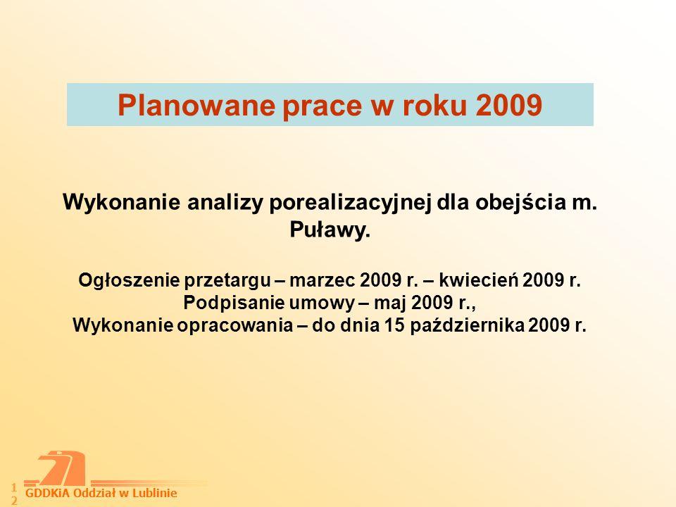 Planowane prace w roku 2009 Wykonanie analizy porealizacyjnej dla obejścia m. Puławy. Ogłoszenie przetargu – marzec 2009 r. – kwiecień 2009 r.
