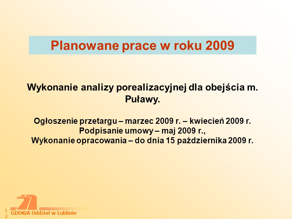Planowane prace w roku 2009Wykonanie analizy porealizacyjnej dla obejścia m. Puławy. Ogłoszenie przetargu – marzec 2009 r. – kwiecień 2009 r.