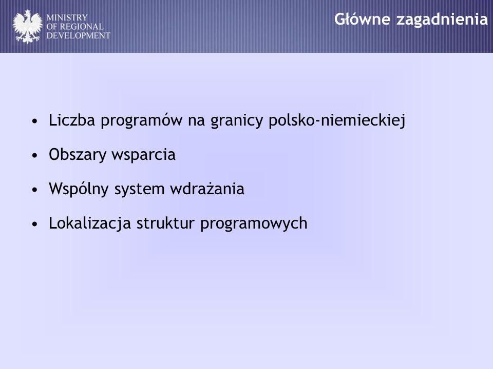 Główne zagadnienia Liczba programów na granicy polsko-niemieckiej. Obszary wsparcia. Wspólny system wdrażania.