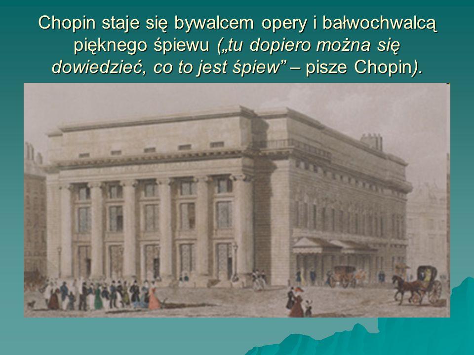 """Chopin staje się bywalcem opery i bałwochwalcą pięknego śpiewu (""""tu dopiero można się dowiedzieć, co to jest śpiew – pisze Chopin)."""