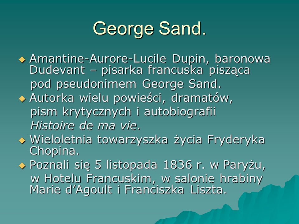 George Sand. Amantine-Aurore-Lucile Dupin, baronowa Dudevant – pisarka francuska pisząca. pod pseudonimem George Sand.